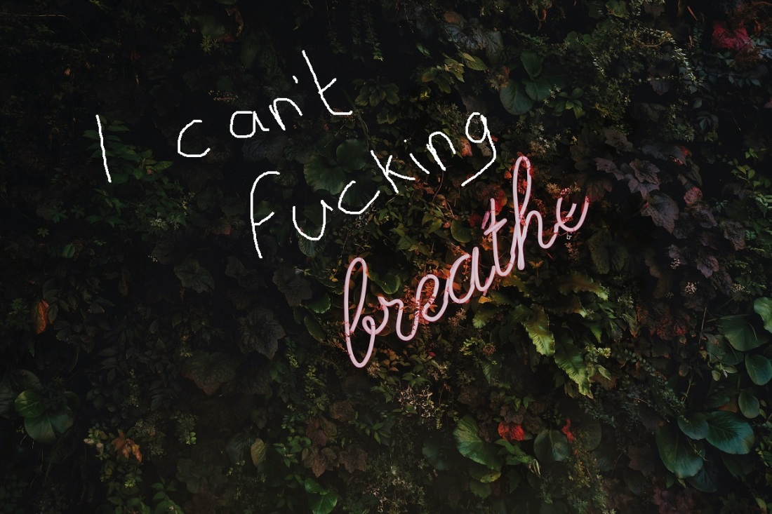 "Photo pf lush greenery. A pink neon sign says ""breathe"". In white handwritten text, it is preceded by ""I can't fucking"""
